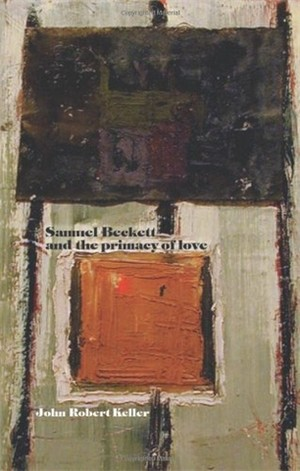 Cover Samuel Beckett and the primacy of love