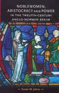 Cover Noblewomen, aristocracy and power in the twelfth-century Anglo-Norman realm