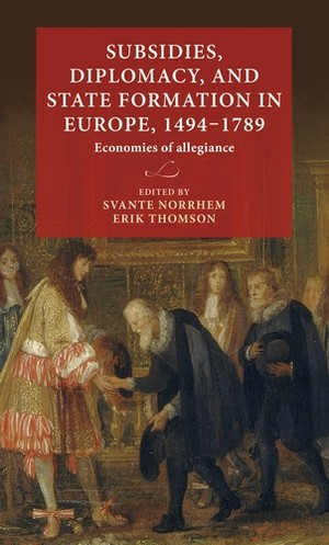 Cover Subsidies, diplomacy, and state formation in Europe, 1494–1789